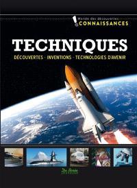 Techniques : découvertes, inventions, technologies d'avenir