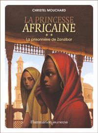 La princesse africaine. Volume 2, La prisonnière de Zanzibar