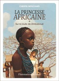 La princesse africaine. Volume 1, Sur la route de Zimbaboué