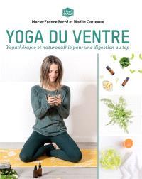 Yoga du ventre : yogathérapie et naturopathie pour une digestion au top