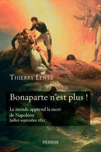 Bonaparte n'est plus ! : le monde apprend la mort de Napoléon : juillet-septembre 1821