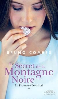 Le secret de la Montagne Noire. Volume 2, La promesse de cristal