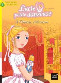 Lucie petite danseuse. Volume 8, A l'Opéra, côté scène