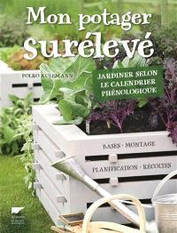 Mon potager surélevé : jardiner selon le calendrier phénologique