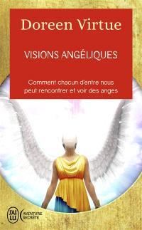 Visions angéliques : comment chacun d'entre nous peut rencontrer et voir des anges