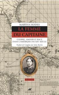 La femme du capitaine : guerre, amour et race dans l'Amérique du XIXe siècle