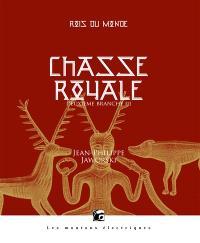 Rois du monde, Chasse royale : deuxième branche. Volume 3