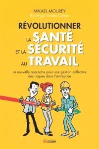 Révolutionner la santé et la sécurité au travail : la nouvelle approche pour une gestion collective des risques dans l'entreprise