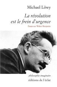 La révolution est le frein d'urgence : essais sur Walter Benjamin