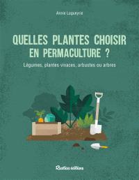 Quelle plantes choisir en permaculture ? : légumes, plantes vivaces, arbustes ou arbres