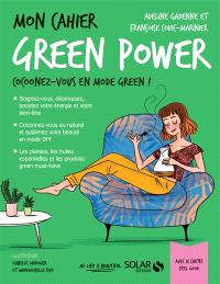 Mon cahier green power : cocoonez-vous en mode green !