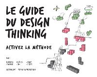 Le guide du design thinking : activez la méthode