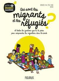 Qui sont les migrants et les réfugiés ? : et toutes les questions que tu te poses pour comprendre les migrations dans le monde