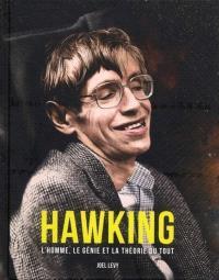 Hawking : l'homme, le génie et la théorie du tout