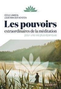 Les pouvoirs extraordinaires de la méditation : pour une vie plus épanouie