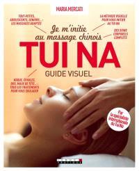 Je m'initie au massage chinois tui na : guide visuel : un massage qui éveille le corps et l'esprit