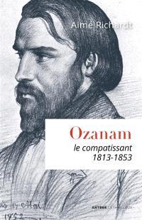 Ozanam, le compatissant : 1813-1853