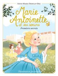 Marie-Antoinette et ses soeurs. Volume 1, Premiers secrets
