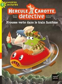 Hercule Carotte, détective. Volume 8, Frousse verte dans le train fantôme !