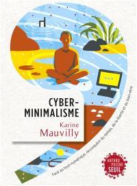 Cyberminimalisme : face au tout-numérique, reconquérir du temps, de la liberté et du bien-être