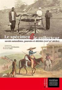 Le spécimen & le collecteur : savoirs naturalistes, pouvoirs et altérités (XVIIIe-XXe siècles)
