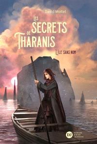 Les secrets de Tharanis. Volume 1, L'île sans nom