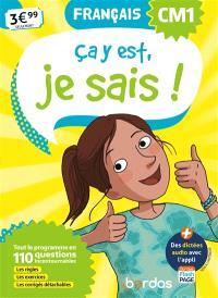 Ca y est, je sais ! français CM1 : tout le programme en 110 questions incontournables : les règles, les exercices, les corrigés détachables