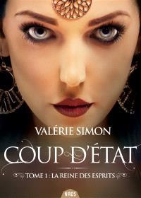 Coup d'Etat. Volume 1, La reine des esprits