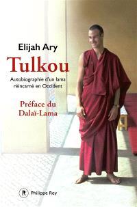 Tulkou : autobiographie d'un lama réincarné en Occident
