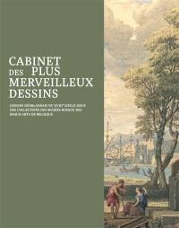 Cabinet des plus merveilleux dessins : dessins néerlandais du XVIIIe siècle issus des collections des Musées royaux des beaux-arts de Belgique