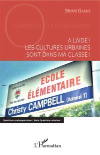 A l'aide ! : Les cultures urbaines sont dans ma classe !