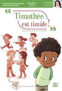 Timothée est timide ! : plus jamais peur de s'exprimer