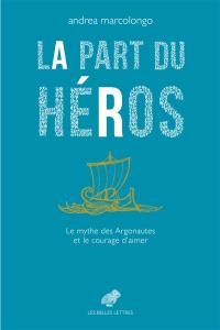 La part du héros : le mythe des Argonautes et le courage d'aimer
