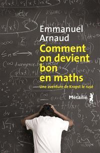 Comment on devient bon en maths : une aventure de Kropst le rusé