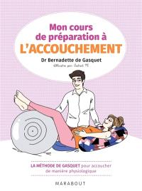 Mon cours de préparation à l'accouchement : la méthode de Gasquet pour accoucher de manière physiologique