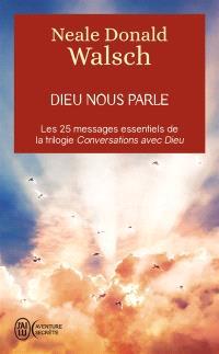 Dieu nous parle : les 25 messages essentiels de la trilogie Conversation avec Dieu