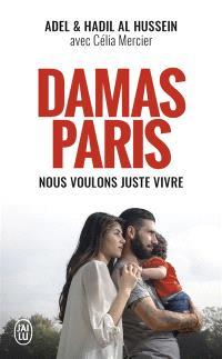 Damas-Paris : nous voulons juste vivre : temoignage
