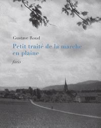 Petit traité de la marche en plaine; Suivi de Lettres, dialogues et morceaux