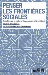 Penser les frontières sociales : enquêtes sur la culture, l'engagement et la politique