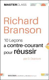 Richard Branson : 10 leçons à contre-courant pour réussir