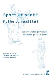 Sport et santé, mythe ou réalité ? : des activités physiques adaptées pour la santé