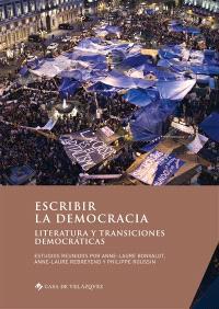 Escribir la democracia : literatura y transiciones democraticas