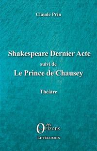 Shakespeare dernier acte; Suivi de Le prince de Chausey