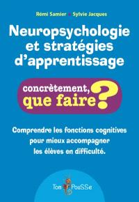 Neuropsychologie et stratégies d'apprentissage : comprendre les fonctions cognitives pour mieux accompagner les élèves en difficulté