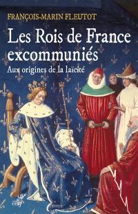 Les rois de France excommuniés : aux origines de la laïcité