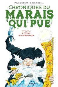 Chroniques du Marais qui pue. Volume 4, A l'école de Cochonlard
