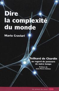 Dire la complexité du monde : Teilhard de Chardin au regard de penseurs de notre temps