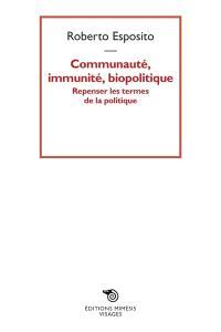 Communauté, immunité, biopolitique : repenser les termes de la politique