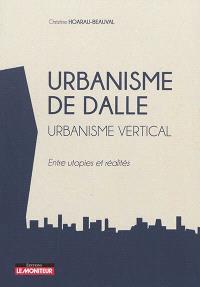 Urbanisme de dalle : urbanisme vertical : entre utopies et réalités