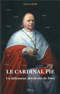 Le cardinal Pie : un défenseur des droits de Dieu